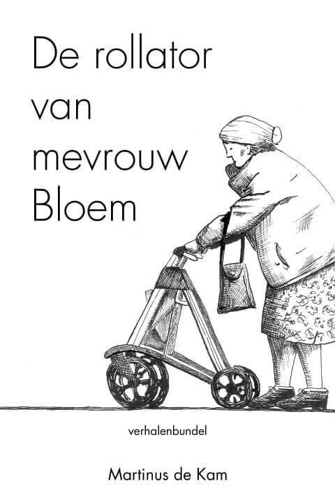Nicole Pluim Martinus de Kam De rollator van mevrouw Bloem